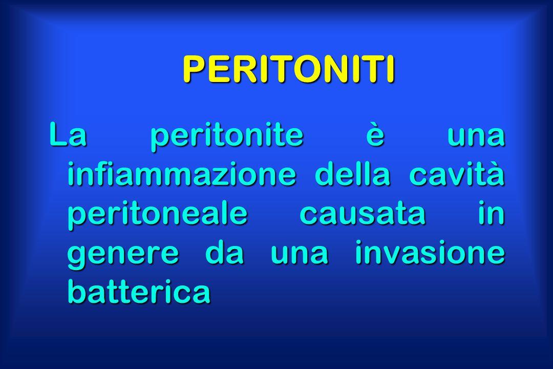 PERITONITI La peritonite è una infiammazione della cavità peritoneale causata in genere da una invasione batterica.