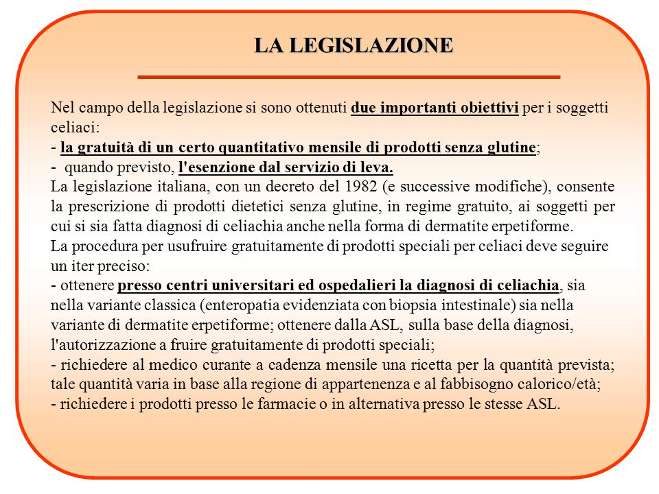 LA LEGISLAZIONE Nel campo della legislazione si sono ottenuti due importanti obiettivi per i soggetti celiaci: