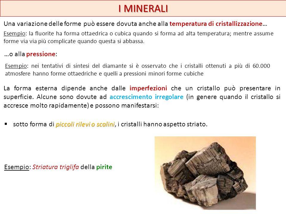 I MINERALI Una variazione delle forme può essere dovuta anche alla temperatura di cristallizzazione…