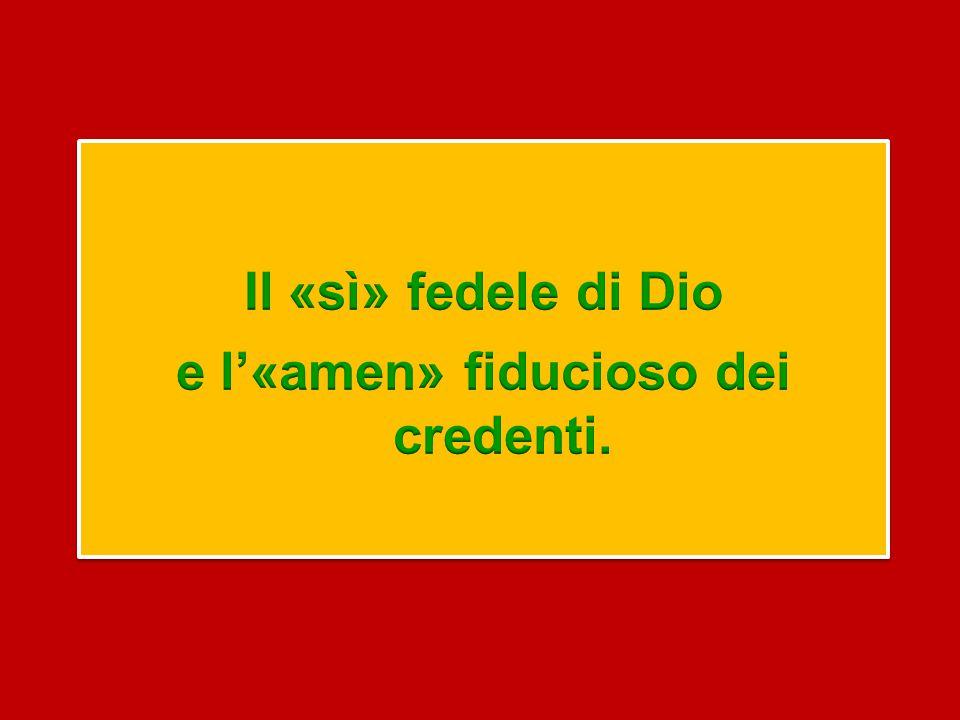 Il «sì» fedele di Dio e l'«amen» fiducioso dei credenti.