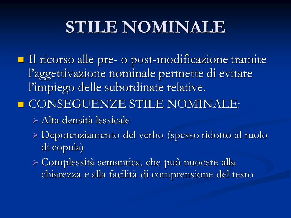 STILE NOMINALE Il ricorso alle pre- o post-modificazione tramite l'aggettivazione nominale permette di evitare l'impiego delle subordinate relative.