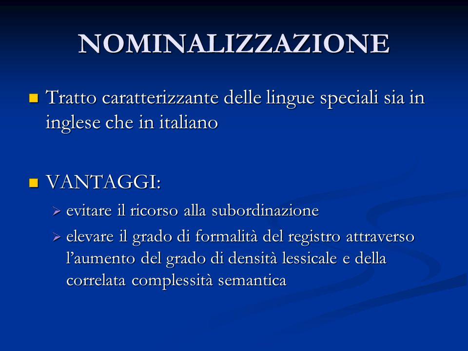 NOMINALIZZAZIONE Tratto caratterizzante delle lingue speciali sia in inglese che in italiano. VANTAGGI: