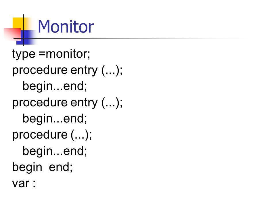 Monitor type =monitor; procedure entry (...); begin...end;