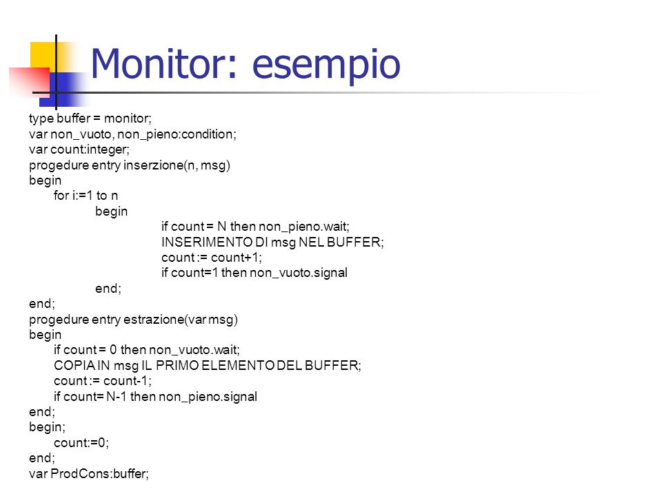 Monitor: esempio type buffer = monitor;