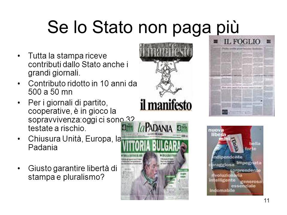 Se lo Stato non paga più Tutta la stampa riceve contributi dallo Stato anche i grandi giornali. Contributo ridotto in 10 anni da 500 a 50 mn.