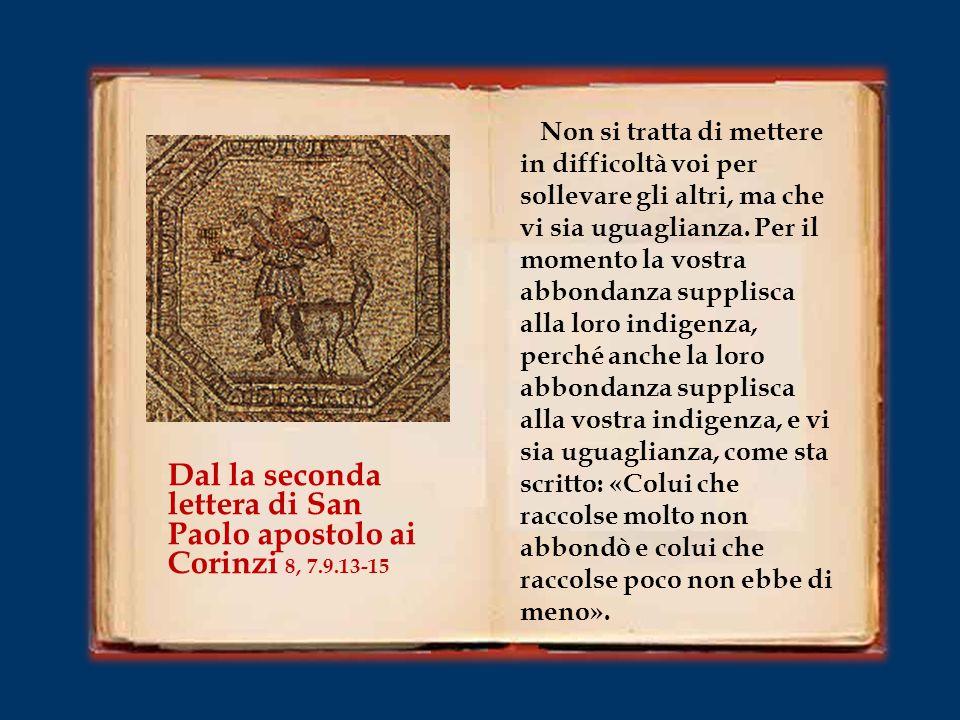 Dal la seconda lettera di San Paolo apostolo ai Corinzi 8, 7.9.13-15
