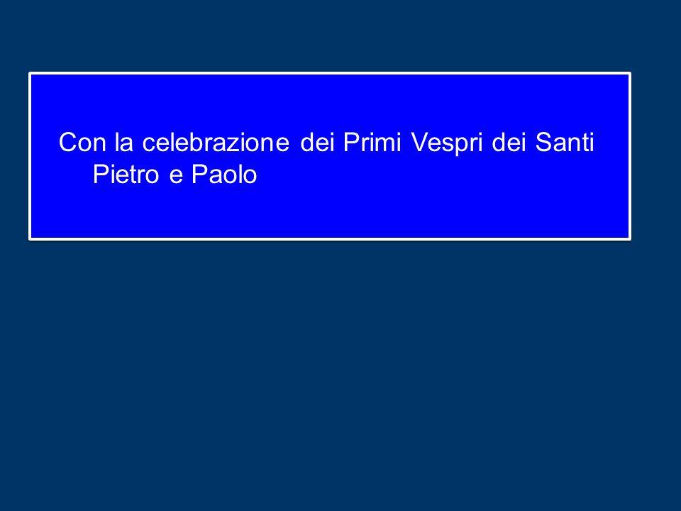 Con la celebrazione dei Primi Vespri dei Santi Pietro e Paolo