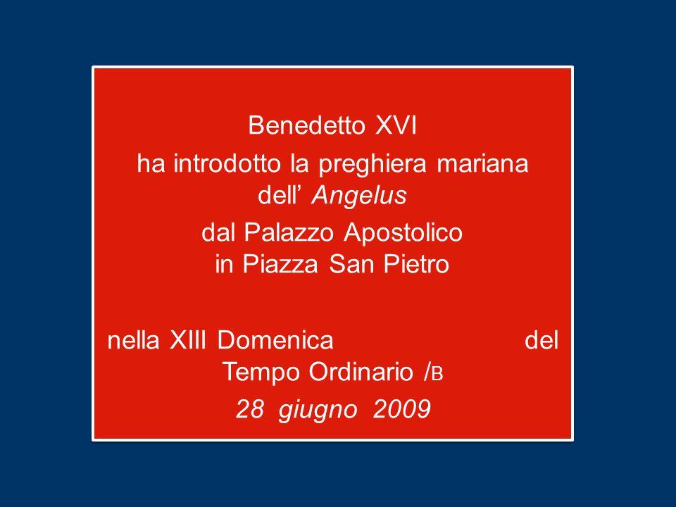 Benedetto XVI ha introdotto la preghiera mariana dell' Angelus dal Palazzo Apostolico in Piazza San Pietro nella XIII Domenica del Tempo Ordinario /B 28 giugno 2009