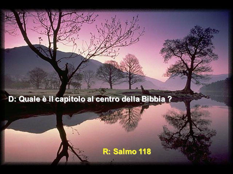 D: Quale è il capitolo al centro della Bibbia