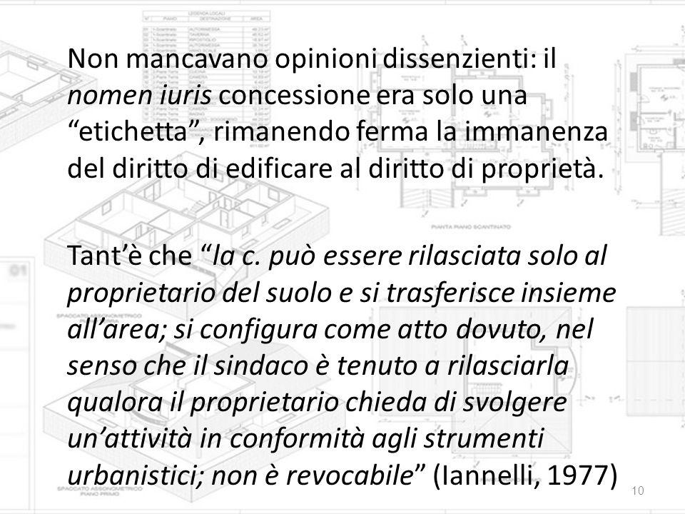 Non mancavano opinioni dissenzienti: il nomen iuris concessione era solo una etichetta , rimanendo ferma la immanenza del diritto di edificare al diritto di proprietà.