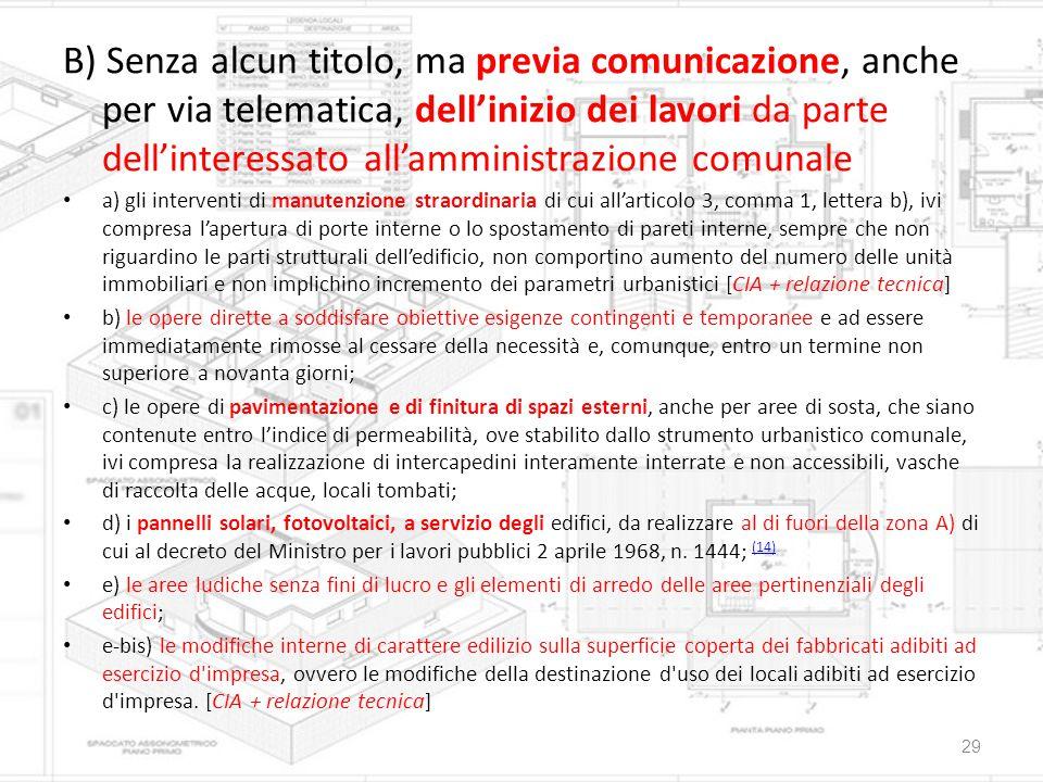 B) Senza alcun titolo, ma previa comunicazione, anche per via telematica, dell'inizio dei lavori da parte dell'interessato all'amministrazione comunale