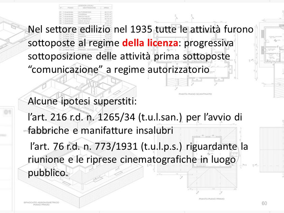 Nel settore edilizio nel 1935 tutte le attività furono sottoposte al regime della licenza: progressiva sottoposizione delle attività prima sottoposte comunicazione a regime autorizzatorio