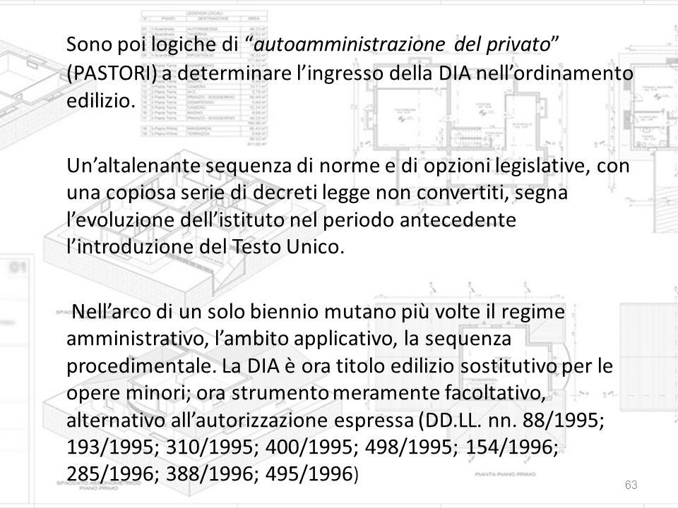Sono poi logiche di autoamministrazione del privato (PASTORI) a determinare l'ingresso della DIA nell'ordinamento edilizio.