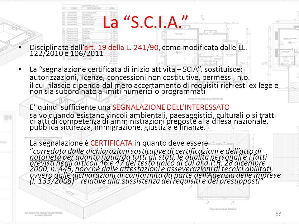 La S.C.I.A. Disciplinata dall'art. 19 della L. 241/90, come modificata dalle LL. 122/2010 e 106/2011.