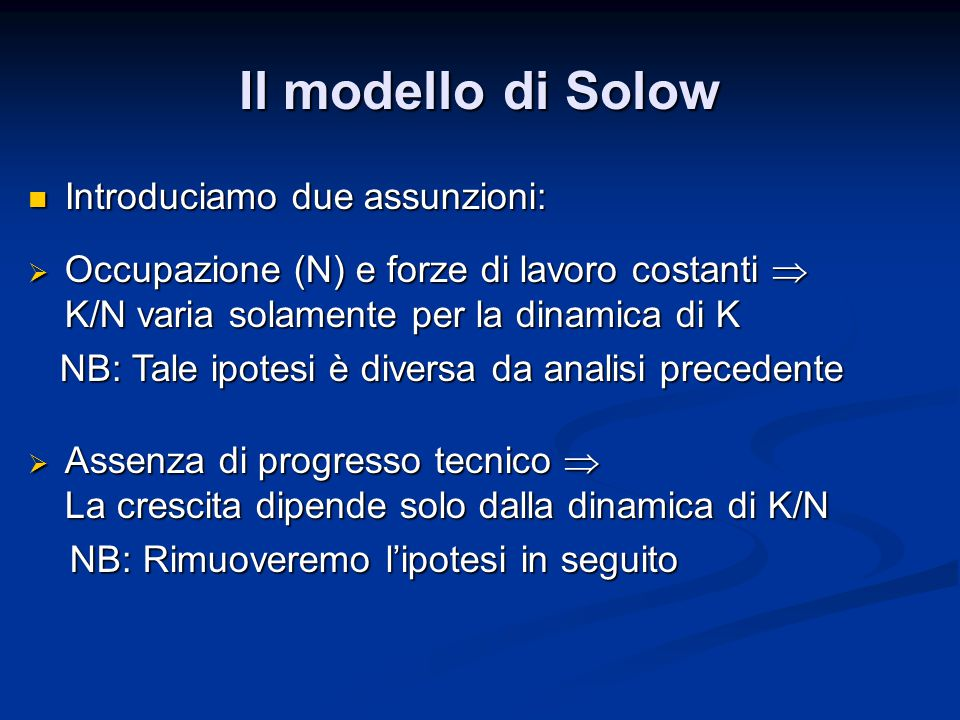 Il modello di Solow Introduciamo due assunzioni: