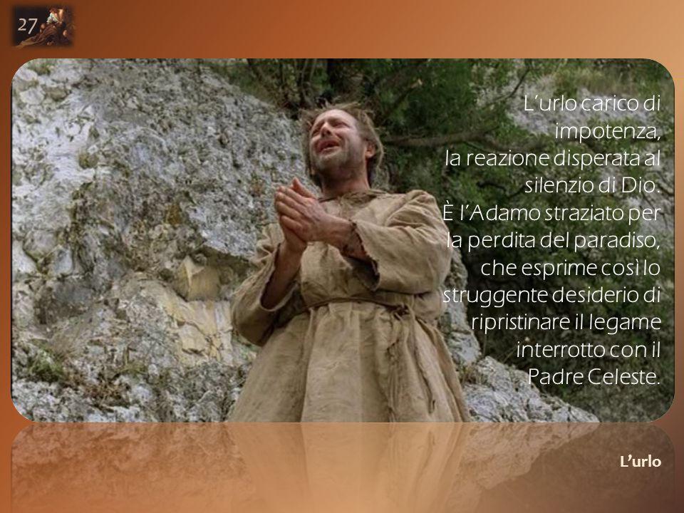 L'urlo carico di impotenza, la reazione disperata al silenzio di Dio.