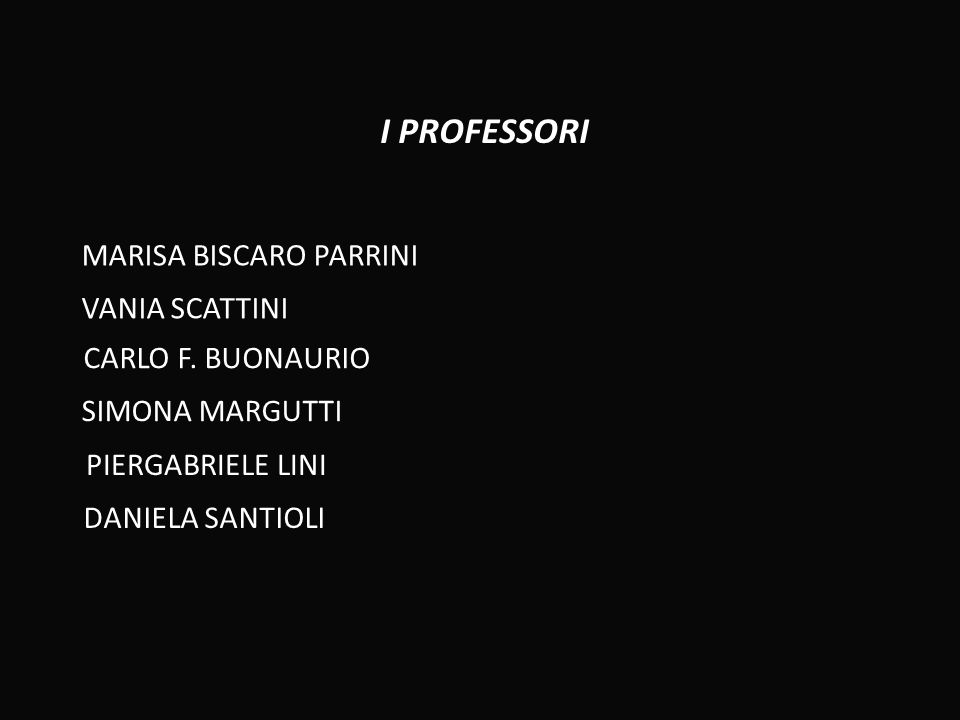I PROFESSORI MARISA BISCARO PARRINI VANIA SCATTINI CARLO F. BUONAURIO