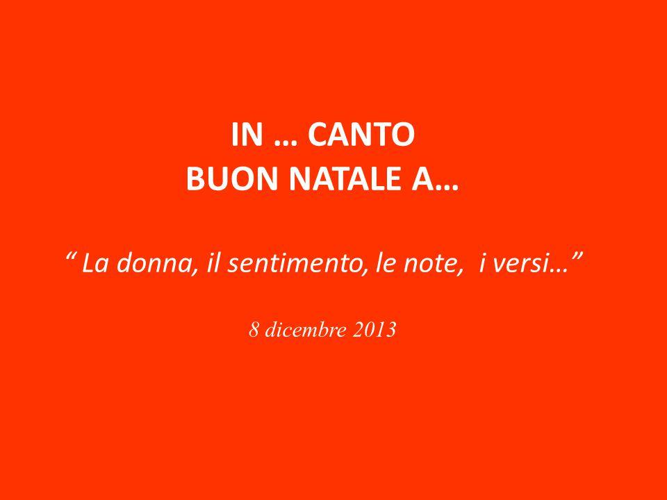 IN … CANTO BUON NATALE A… La donna, il sentimento, le note, i versi… 8 dicembre 2013