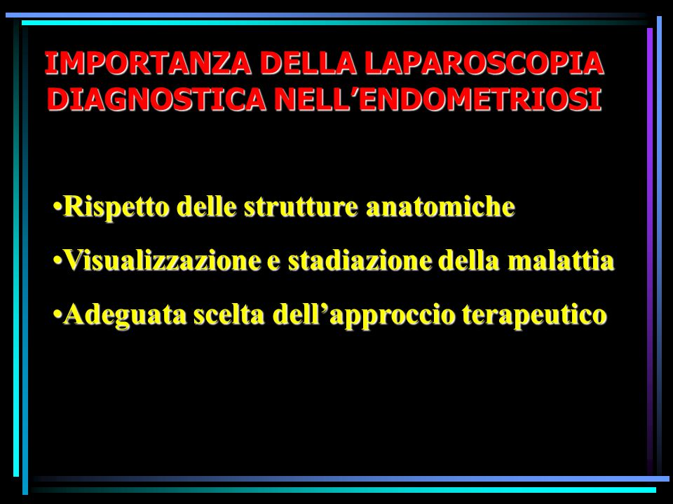 IMPORTANZA DELLA LAPAROSCOPIA DIAGNOSTICA NELL'ENDOMETRIOSI