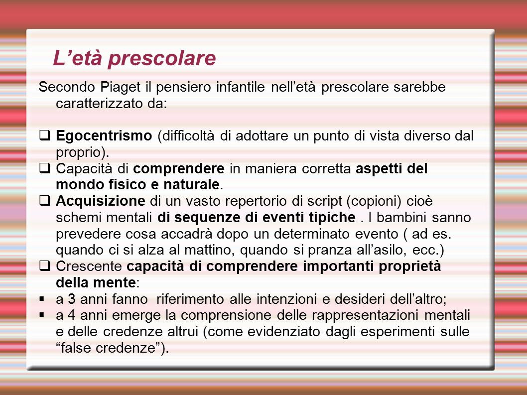 L'età prescolare Secondo Piaget il pensiero infantile nell'età prescolare sarebbe caratterizzato da: