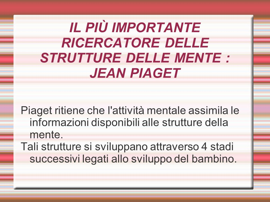 IL PIÙ IMPORTANTE RICERCATORE DELLE STRUTTURE DELLE MENTE : JEAN PIAGET