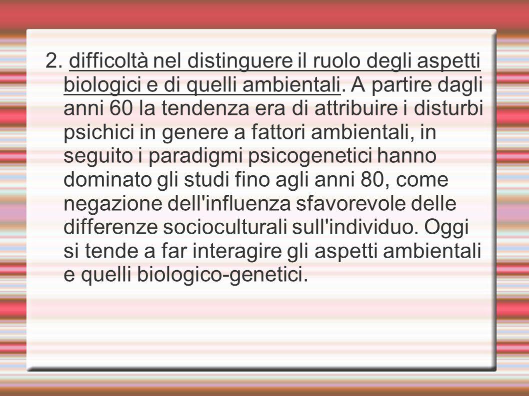 2. difficoltà nel distinguere il ruolo degli aspetti biologici e di quelli ambientali.