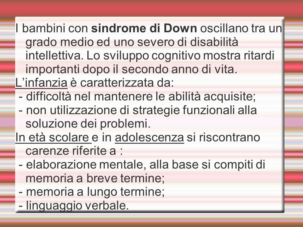 I bambini con sindrome di Down oscillano tra un grado medio ed uno severo di disabilità intellettiva.