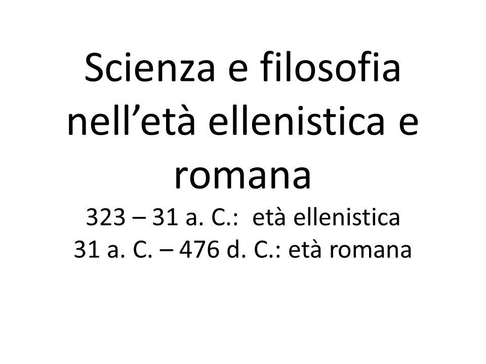 Scienza e filosofia nell'età ellenistica e romana 323 – 31 a. C