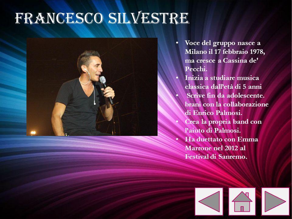 FRANCESCO SILVESTRE Voce del gruppo nasce a Milano il 17 febbraio 1978, ma cresce a Cassina de Pecchi.
