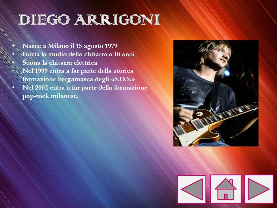 DIEGO ARRIGONI Nasce a Milano il 15 agosto 1979