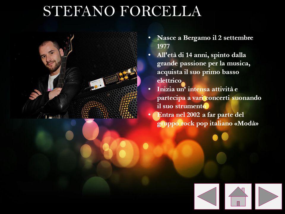 STEFANO FORCELLA Nasce a Bergamo il 2 settembre 1977