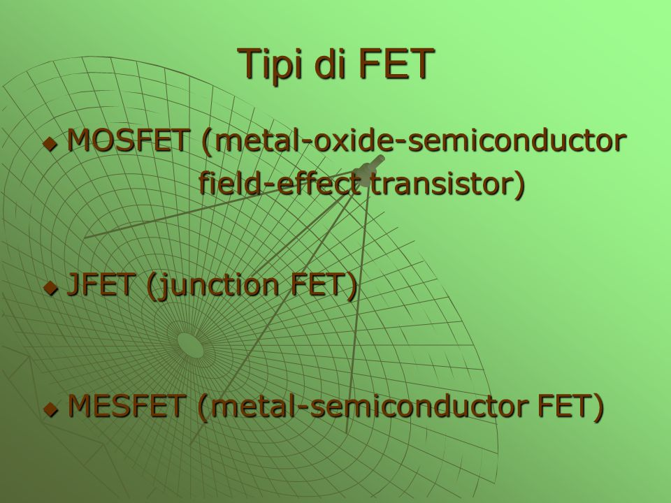 Tipi di FET MOSFET (metal-oxide-semiconductor field-effect transistor)