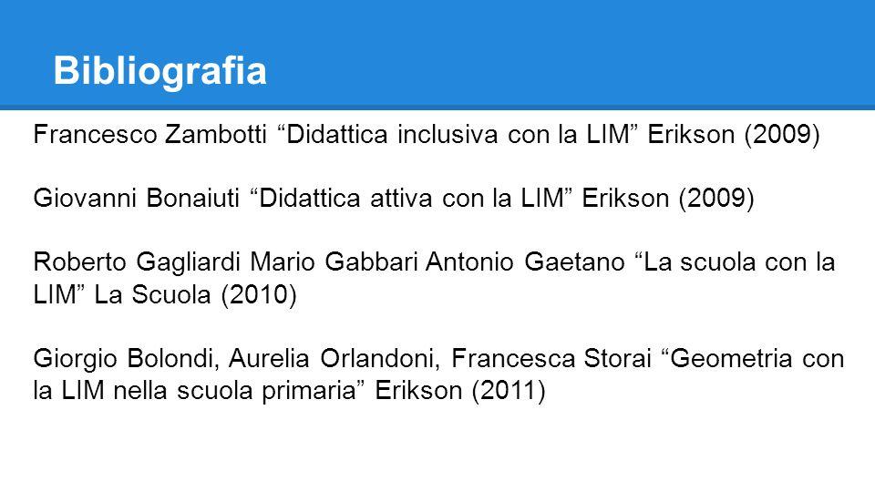 Bibliografia Francesco Zambotti Didattica inclusiva con la LIM Erikson (2009) Giovanni Bonaiuti Didattica attiva con la LIM Erikson (2009)