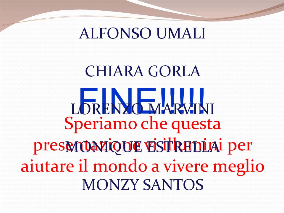 ALFONSO UMALI CHIARA GORLA. LORENZO MARVINI. MONIQUE ESTRELLA. MONZY SANTOS. FINE!!!!!