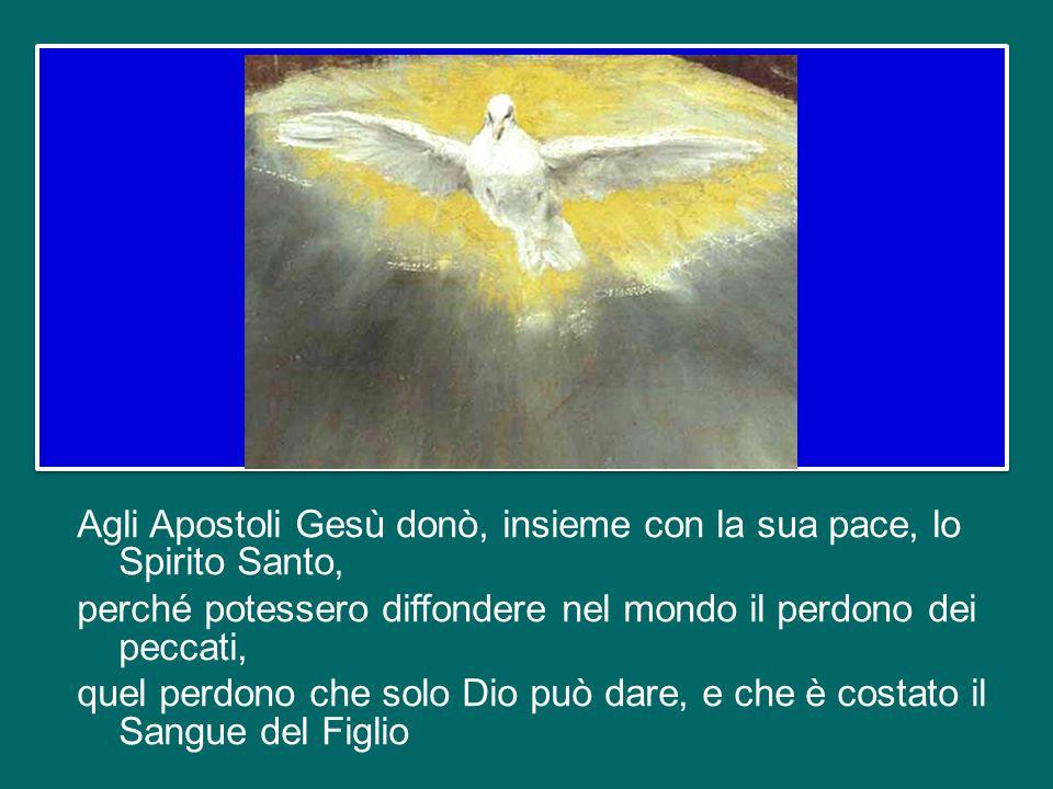 Agli Apostoli Gesù donò, insieme con la sua pace, lo Spirito Santo, perché potessero diffondere nel mondo il perdono dei peccati, quel perdono che solo Dio può dare, e che è costato il Sangue del Figlio