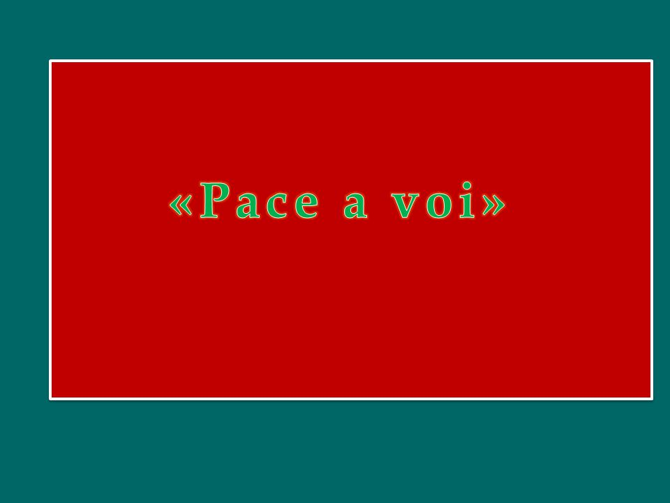 «Pace a voi»
