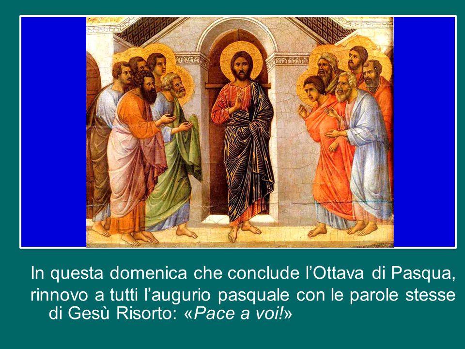 In questa domenica che conclude l'Ottava di Pasqua, rinnovo a tutti l'augurio pasquale con le parole stesse di Gesù Risorto: «Pace a voi!»