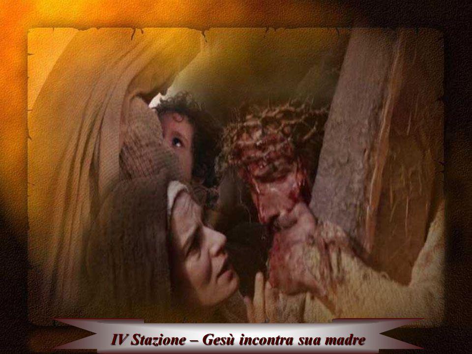IV Stazione – Gesù incontra sua madre