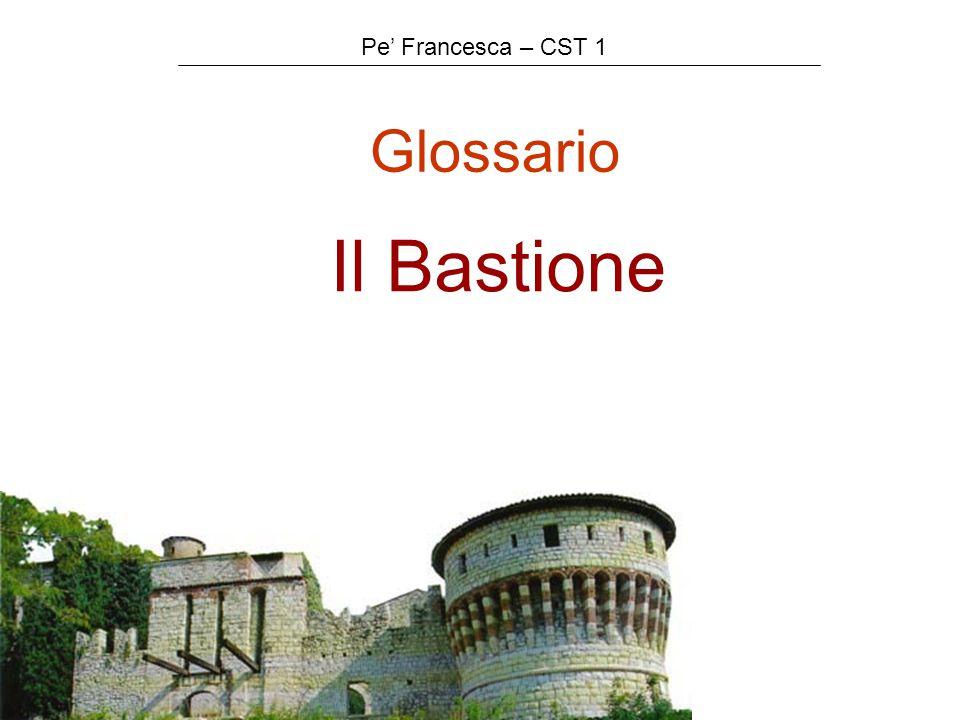 Pe' Francesca – CST 1 Glossario Il Bastione