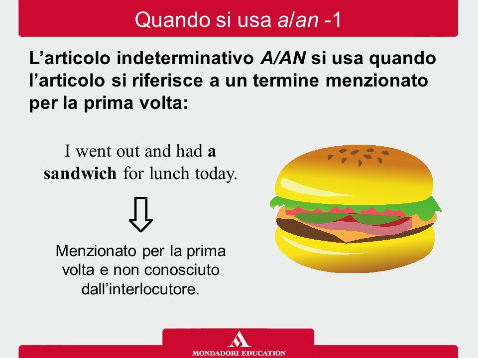 Quando si usa a/an -1 L'articolo indeterminativo A/AN si usa quando l'articolo si riferisce a un termine menzionato per la prima volta: