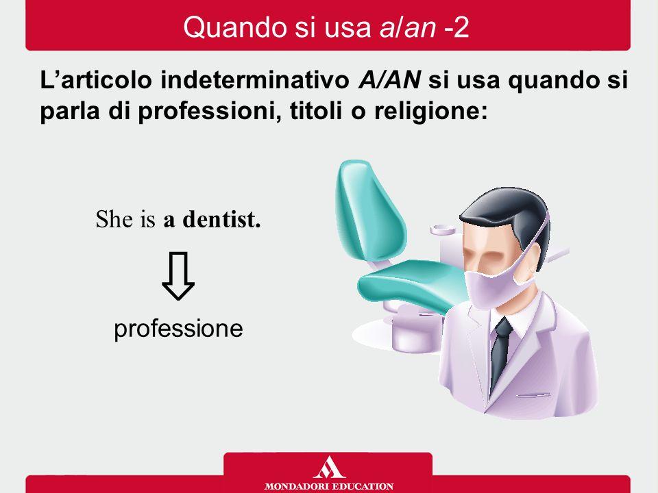 Quando si usa a/an -2 L'articolo indeterminativo A/AN si usa quando si parla di professioni, titoli o religione: