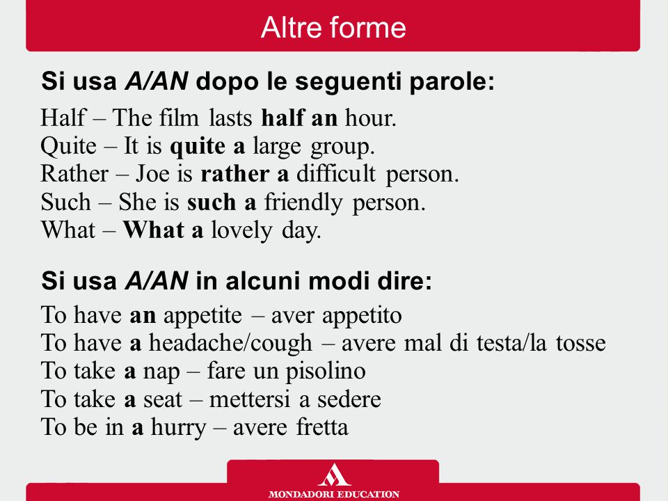 Altre forme Si usa A/AN dopo le seguenti parole: