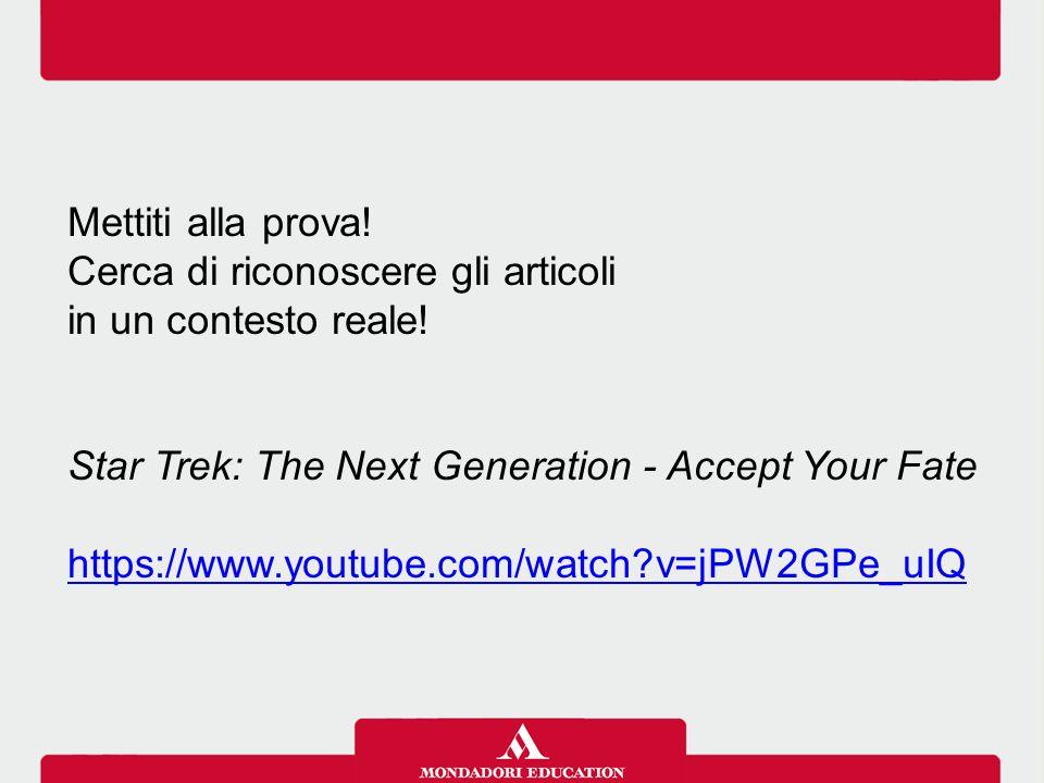 Mettiti alla prova! Cerca di riconoscere gli articoli. in un contesto reale! Star Trek: The Next Generation - Accept Your Fate.