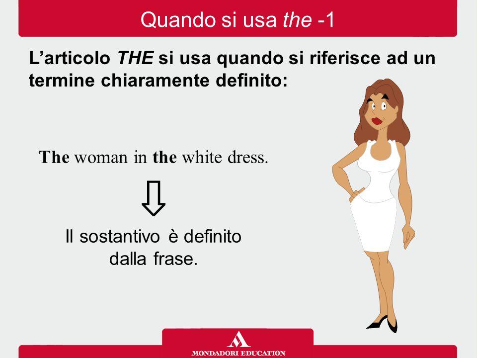 Quando si usa the -1 L'articolo THE si usa quando si riferisce ad un termine chiaramente definito: The woman in the white dress.