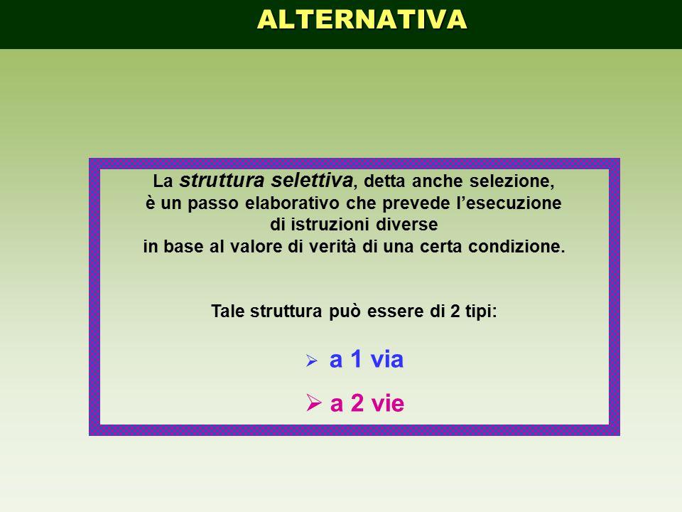 ALTERNATIVA a 2 vie La struttura selettiva, detta anche selezione,