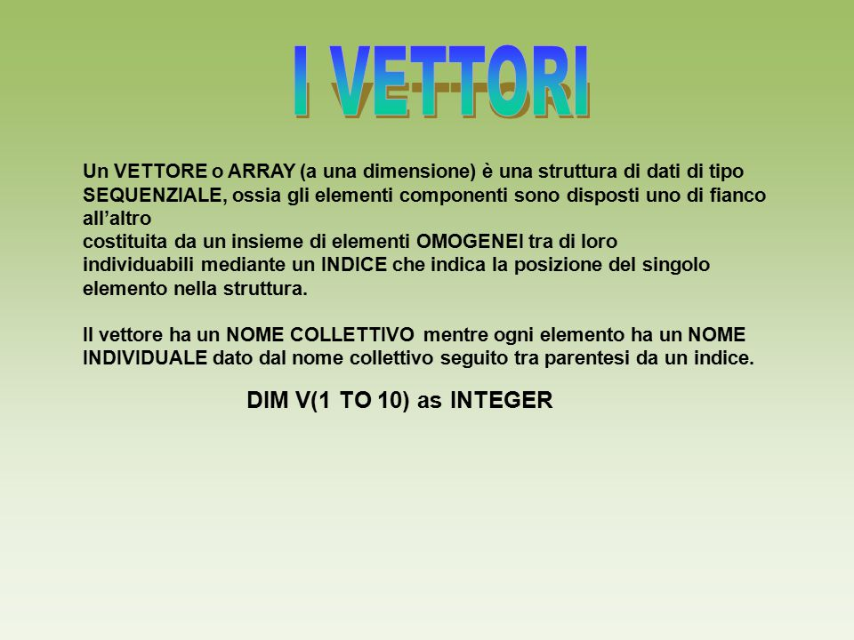 I VETTORI DIM V(1 TO 10) as INTEGER