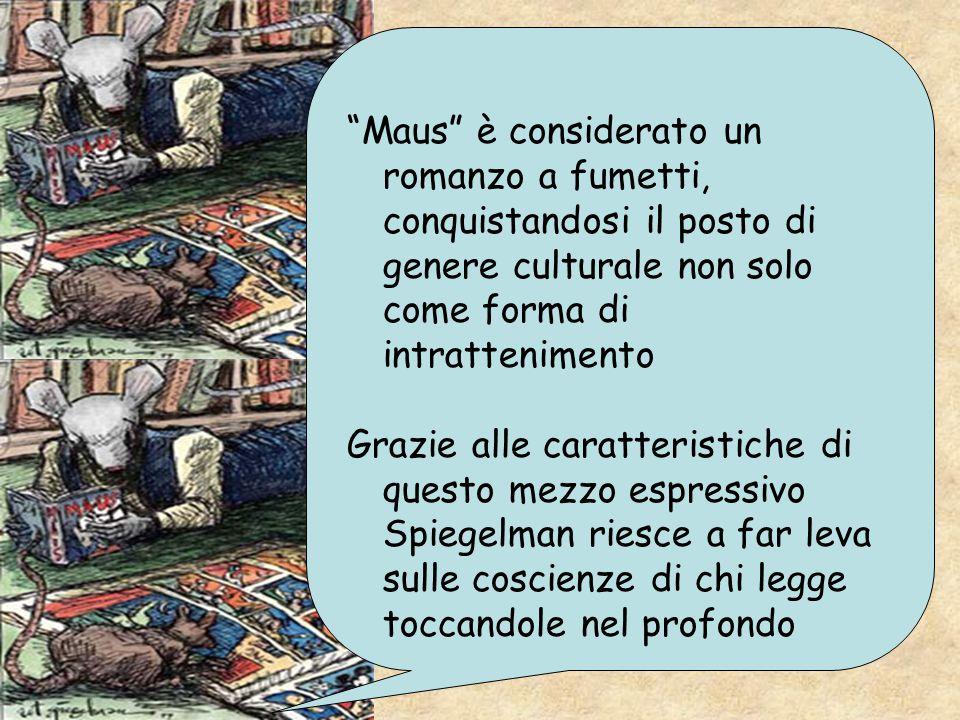 Maus è considerato un romanzo a fumetti, conquistandosi il posto di genere culturale non solo come forma di intrattenimento