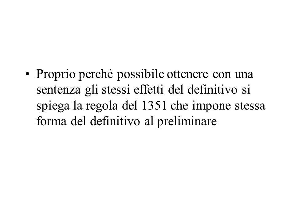 Proprio perché possibile ottenere con una sentenza gli stessi effetti del definitivo si spiega la regola del 1351 che impone stessa forma del definitivo al preliminare