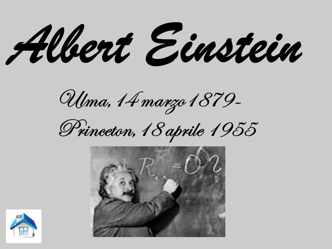 Albert Einstein Ulma,14 marzo1879-Princeton,18 aprile 1955
