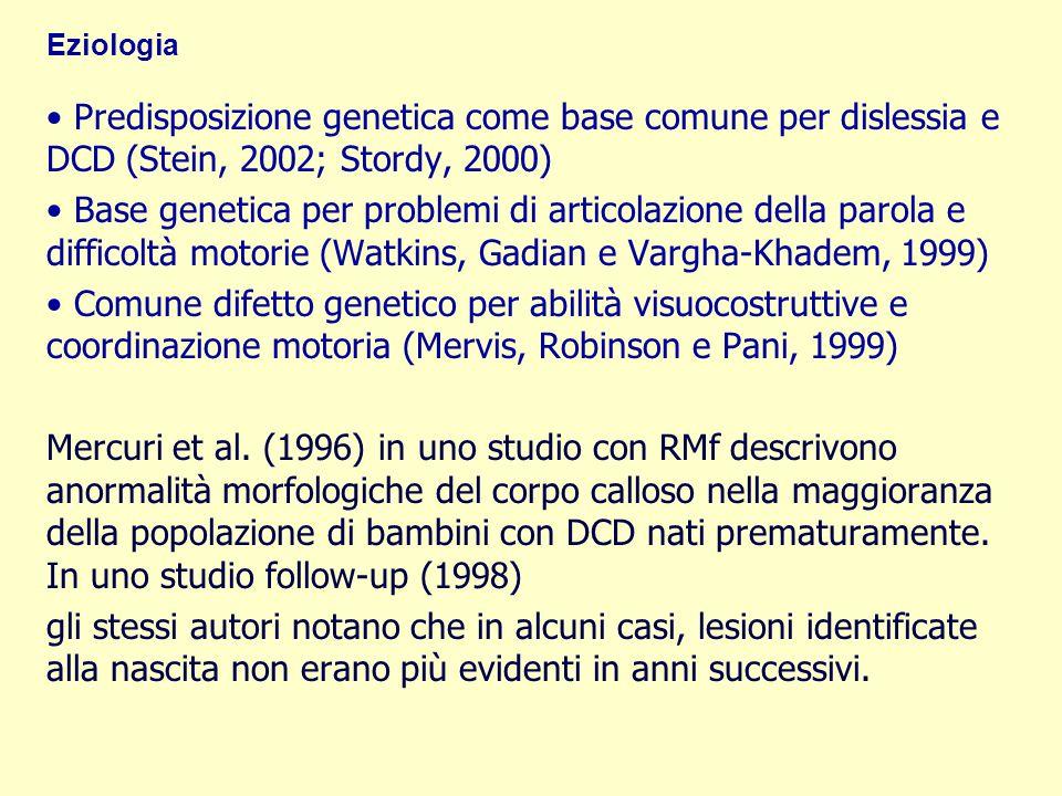 Eziologia Predisposizione genetica come base comune per dislessia e DCD (Stein, 2002; Stordy, 2000)